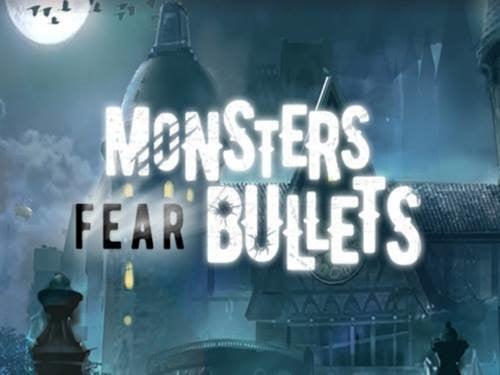 Monsters Fear Bullets